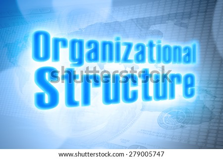 business concept :Glow neon words organizational structure  on world financial background - stock photo