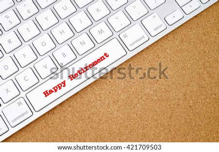 Business concept : Happy Retirement on computer keyboard background with copyspace area.  - stock photo