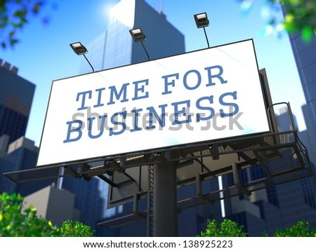 "Business Education Concept. Slogan""Time for Business"" on Billboard on the Background of a Modern Business Center. - stock photo"