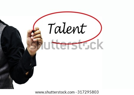 Business, Finance, Education, Technology and Internet Concept: Businessman writing Talent - stock photo