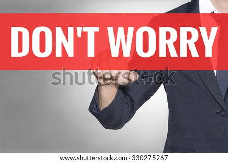 Business man Dont Worry word touching on red tab virtual screen for business concept - stock photo