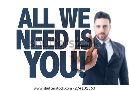 Business man pointing the text: All We Need is You! - stock photo