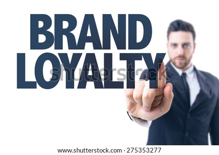 Business man pointing the text: Brand Loyalty - stock photo