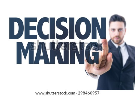 Business man pointing the text: Decision Making - stock photo