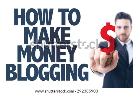 Business man pointing the text: How To Make Money Blogging - stock photo