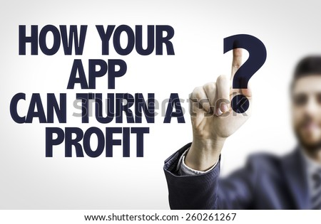 Business man pointing the text: How Your App Can Turn a Profit? - stock photo