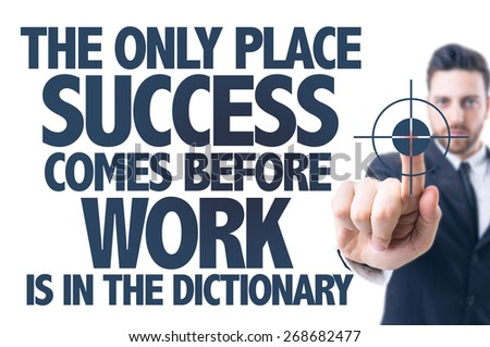 Business man pointing the text: The Only Place Success Comes Before Work is in the Dictionary - stock photo