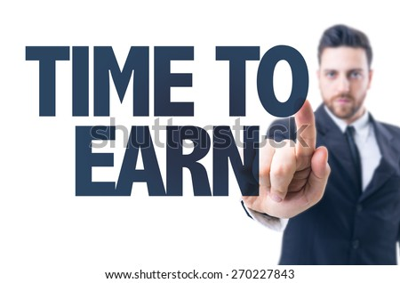 Business man pointing the text: Time to Earn - stock photo
