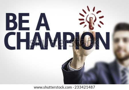 Business man pointing to transparent board with text: Be A Champion - stock photo