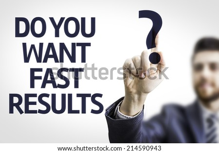 Business man pointing to transparent board with text: Do you Want Fast Results? - stock photo