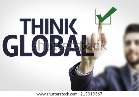 Business man pointing to transparent board with text: Think Global  - stock photo