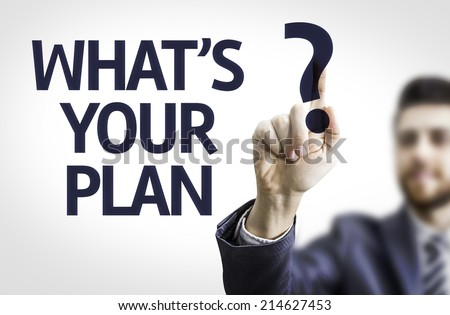 Business man pointing to transparent board with text: What's your Plan? - stock photo