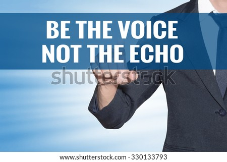 Business man touching Be the Voice not the Echo word on blue virtual screen - stock photo