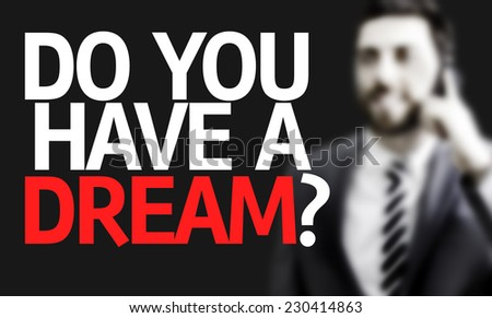 Business man with the text Do you Have a Dream? in a concept image - stock photo