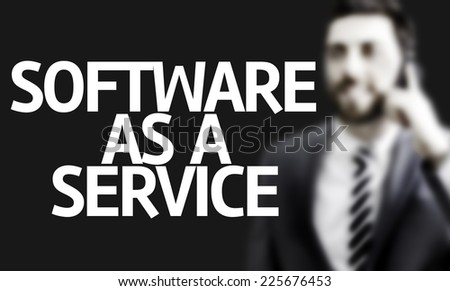 Business man with the text Software as a Service in a concept image - stock photo
