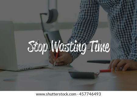 BUSINESS OFFICE WORKING COMMUNICATION STOP WASTING TIME BUSINESSMAN CONCEPT - stock photo