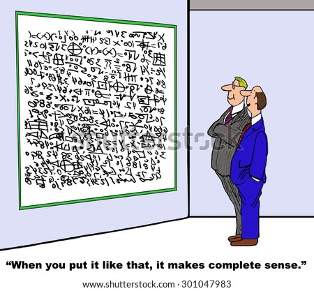 Business or education cartoon showing two men looking at a whiteboard filled with complex calculations and one man saying, 'when you put it like that, it makes complete sense'. - stock photo