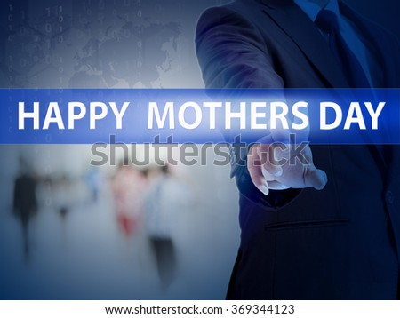 business, technology and internet concept - businessman pressing happy mothers day button on virtual screens - stock photo
