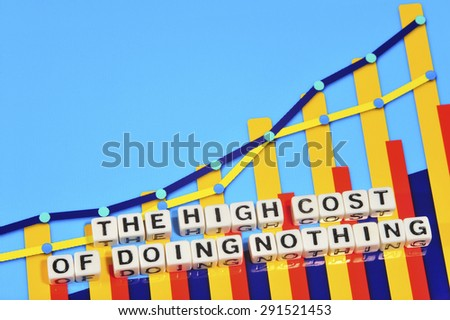 Business Term with Climbing Chart / Graph - The High Cost Of Doing Nothing - stock photo