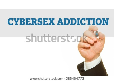 Businessman hand writing Cybersex Addiction isolated on white. - stock photo