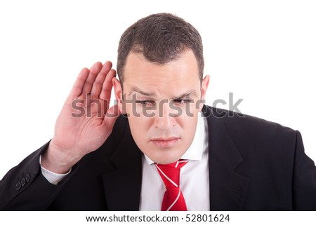 businessman, listening, viewing the  gesture of hand behind the ear, isolated on white background - stock photo