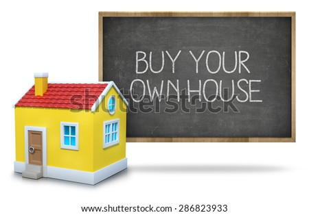 Buy your own house on black blackboard with 3d house - stock photo