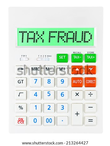 Calculator with TAX FRAUD on display on white background - stock photo