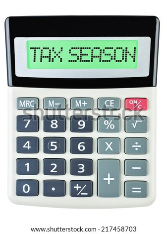Calculator with TAX SEASON on display isolated on white background - stock photo