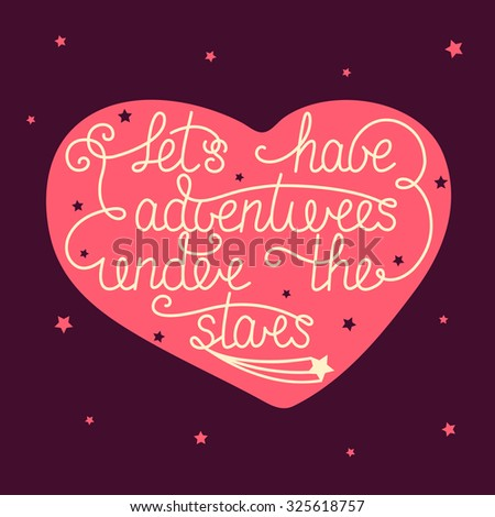 Card template with hand drawn unique typography design element for greeting cards and posters. Let's have adventures under the stars with little stars in heart  - stock photo