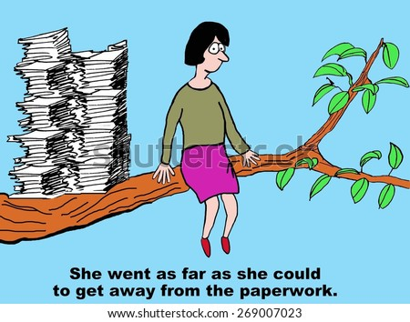 Cartoon of businesswoman who wants to get as far away from the paperwork as possible, she is outside on a tree limb. - stock photo