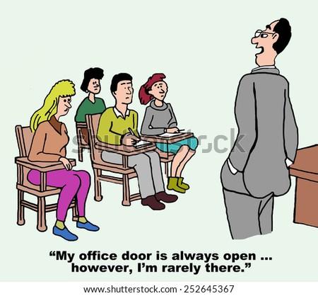 Cartoon of teacher professor saying to students his office door is always open... however, he is rarely there. - stock photo