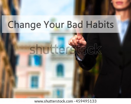 Change Your Bad Habits - Businesswoman pressing modern  buttons on a virtual screen. Concept of technology and  internet. Stock Photo - stock photo