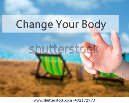 Change Your Body - Hand pressing a button on blurred background concept . Business, technology, internet concept. Stock Photo - stock photo