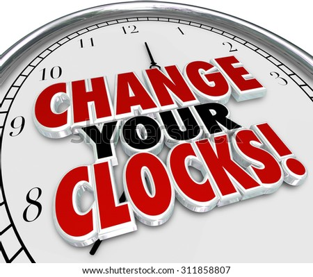Change Your Clocks words on a 3d rendered clock face to illustrate setting hands forward or backward an hour to observe daylight savings time standard - stock photo