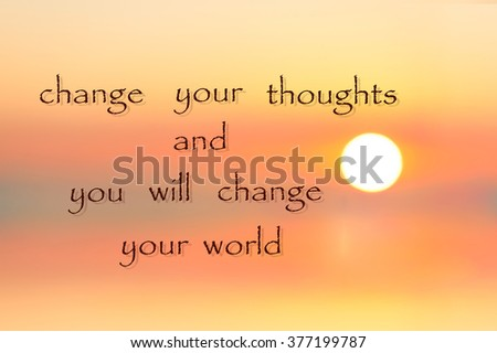 Change your thoughts and you will change your world. Inspirational motivating quote on soft defocused sunset background. Vibrant multicolored outdoors horizontal image. Copy space. - stock photo