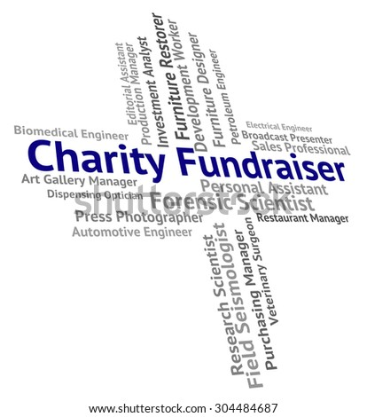 Charity Fundraiser Indicating Charities Assistance And Employment - stock photo