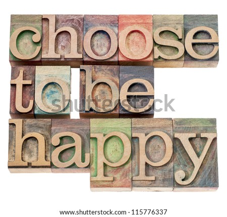 choose to be happy - positivity  concept - isolated text in vintage letterpress wood type - stock photo