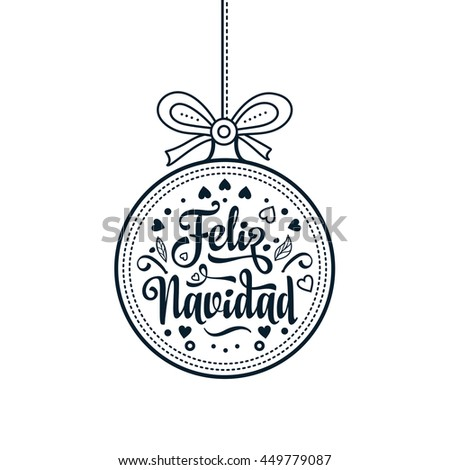 Christmas ball. Winter toy. Holiday decoration. Festive message in Spanish - Feliz Navidad. Best for greeting card, Congratulation, xmas party. Monochrome - stock photo