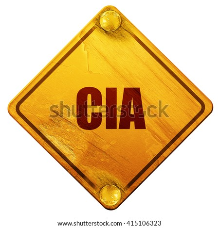 cia, 3D rendering, isolated grunge yellow road sign - stock photo
