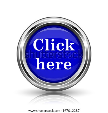 Click here icon. Shiny glossy internet button on white background.  - stock photo