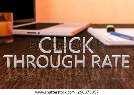 Click Through Rate - letters on wooden desk with laptop computer and a notebook. 3d render illustration. - stock photo