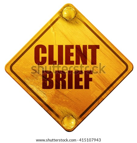 client brief, 3D rendering, isolated grunge yellow road sign - stock photo