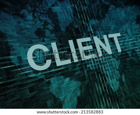 Client text concept on green digital world map background  - stock photo