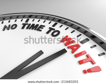 Clock with words no time to wait on its face - stock photo