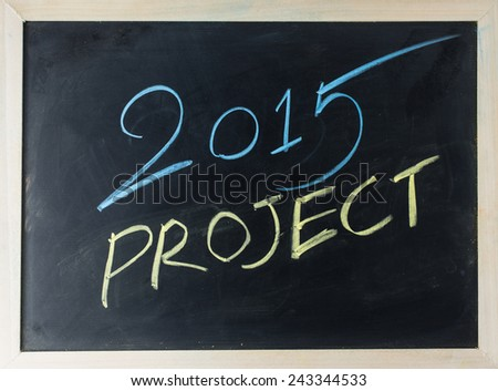 close up of chalkboard2015 and project topic - stock photo