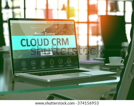 Cloud CRM - Customer Relationship Management - Concept - Closeup on Laptop Screen in Modern Office Workplace. Toned Image with Selective Focus. 3D. - stock photo
