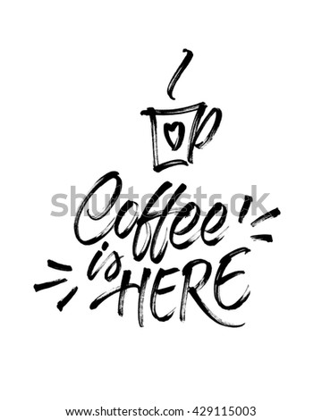 Coffee is here! Handwritten inscription with hand drawn cup of coffee isolated on white background. Modern brush calligraphy for banner, poster, card, menu design of cafe or restaurant. - stock photo