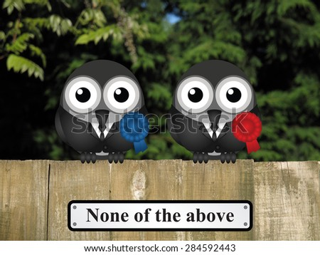 Comical bird politicians with none of the above sign perched on a timber garden fence against a foliage background         - stock photo