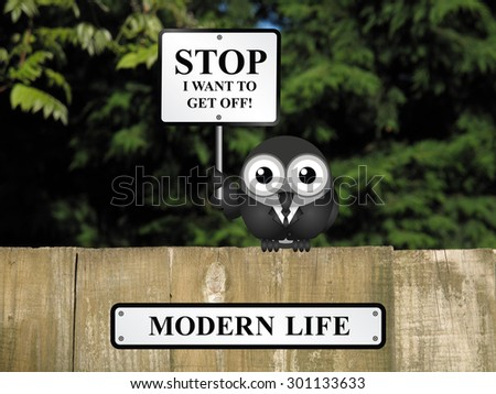 Comical bird with stop I want to get off sign relating to pressures of modern life perched on a timber garden fence against a foliage background                                - stock photo