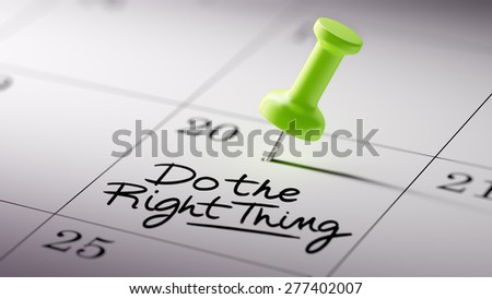 Concept image of a Calendar with a green push pin. Closeup shot of a thumbtack attached. The words Do the right thing written on a white notebook to remind you an important appointment. - stock photo